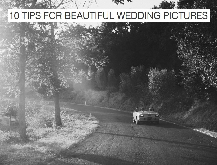For Couples Who Are Getting Married: 10 Tips For Beautiful Wedding Pictures